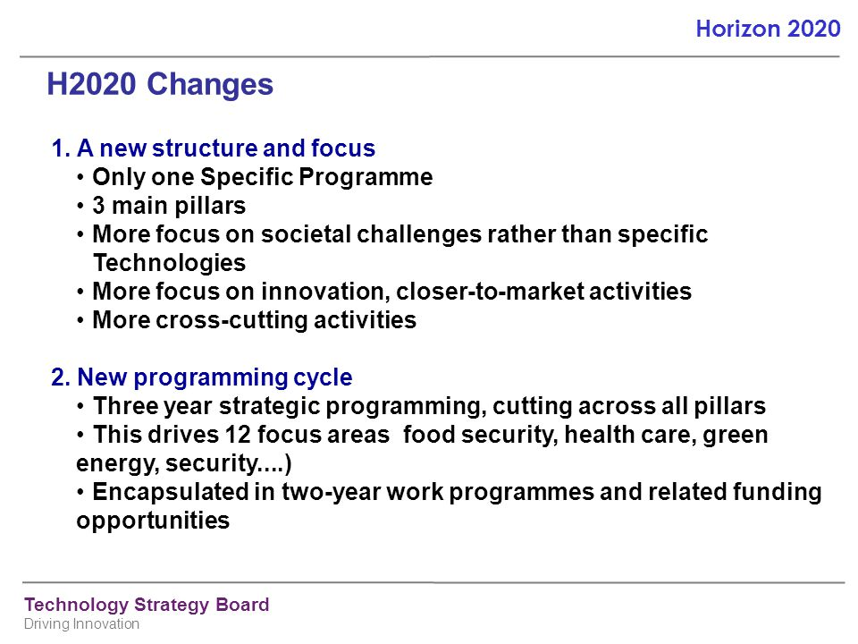 H2020 Changes 1. A new structure and focus Only one Specific Programme