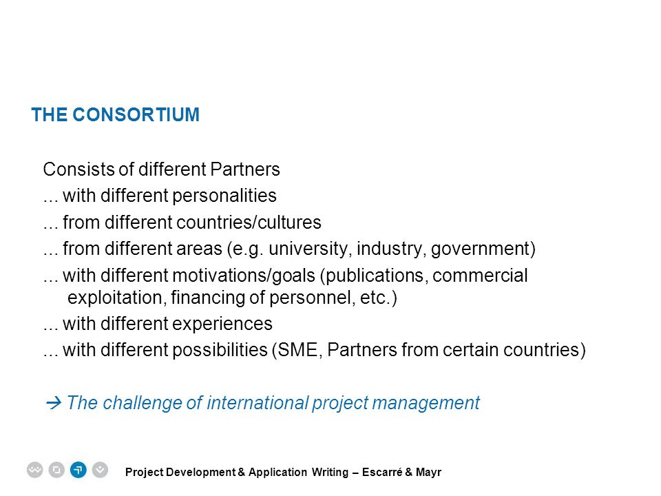 The Consortium Consists of different Partners. ... with different personalities. ... from different countries/cultures.