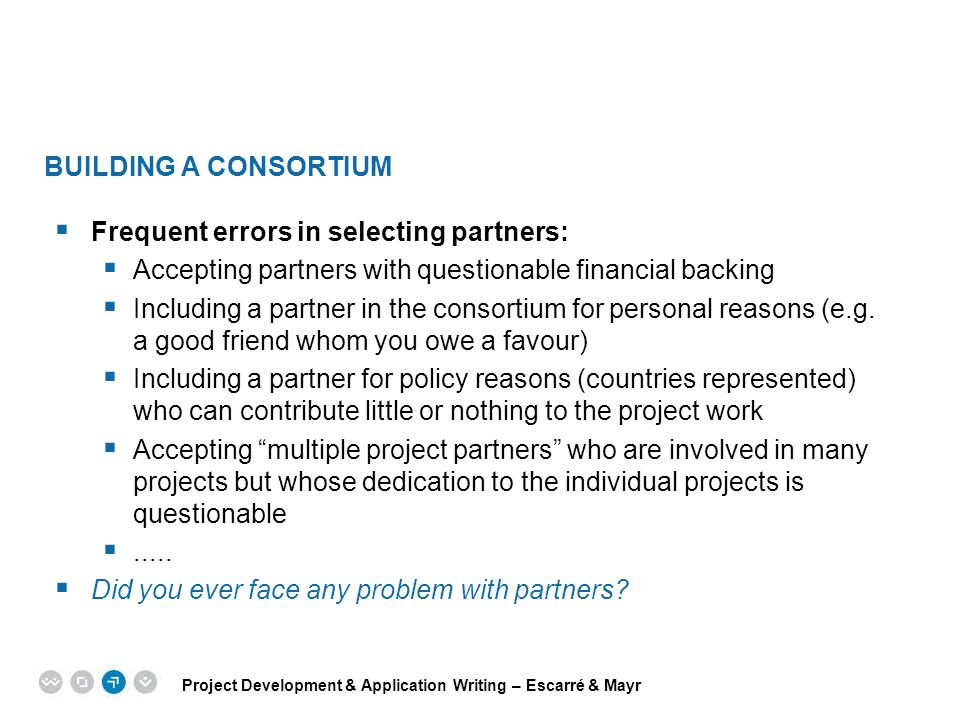 Building a consortium Frequent errors in selecting partners: Accepting partners with questionable financial backing.