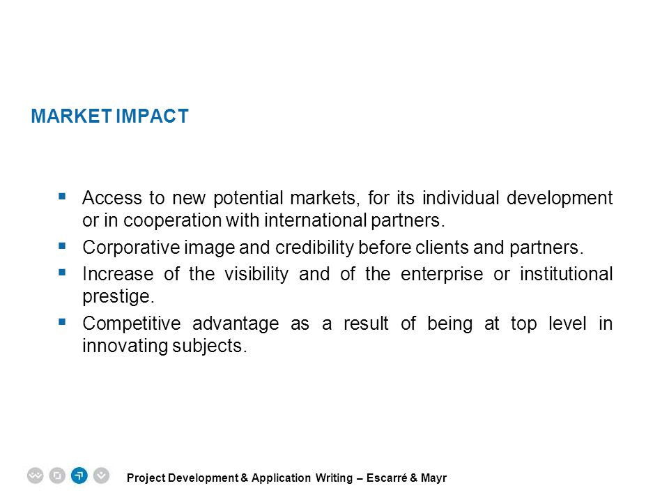 Market impact Access to new potential markets, for its individual development or in cooperation with international partners.