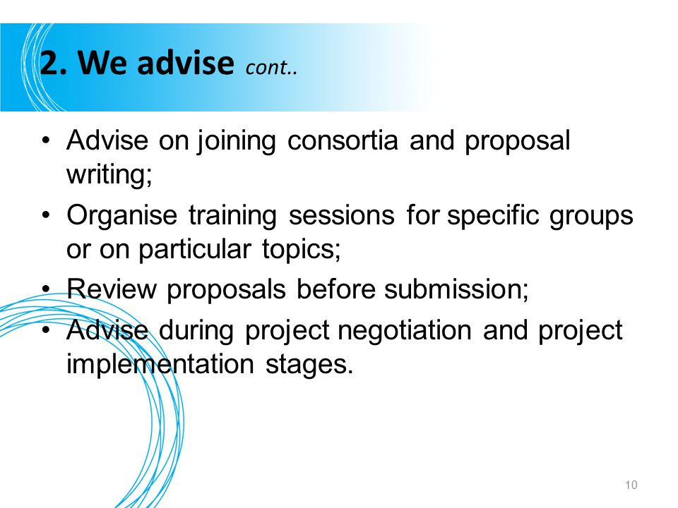 2. We advise cont.. Advise on joining consortia and proposal writing;