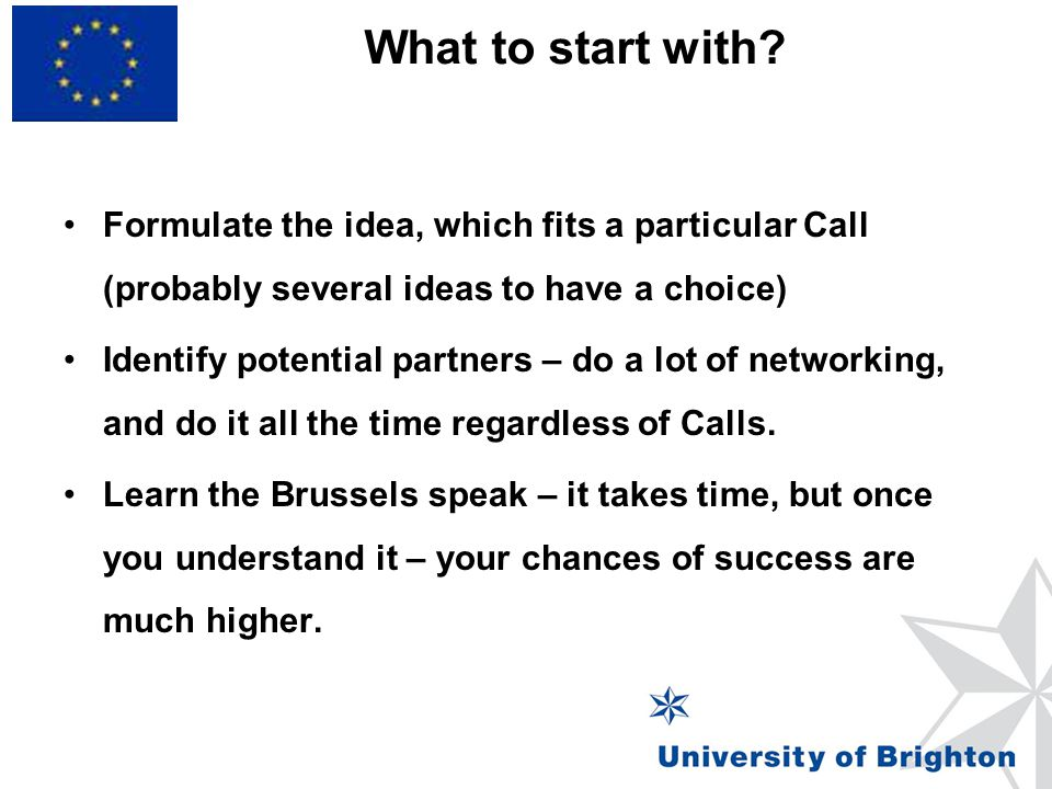 What to start with Formulate the idea, which fits a particular Call (probably several ideas to have a choice)