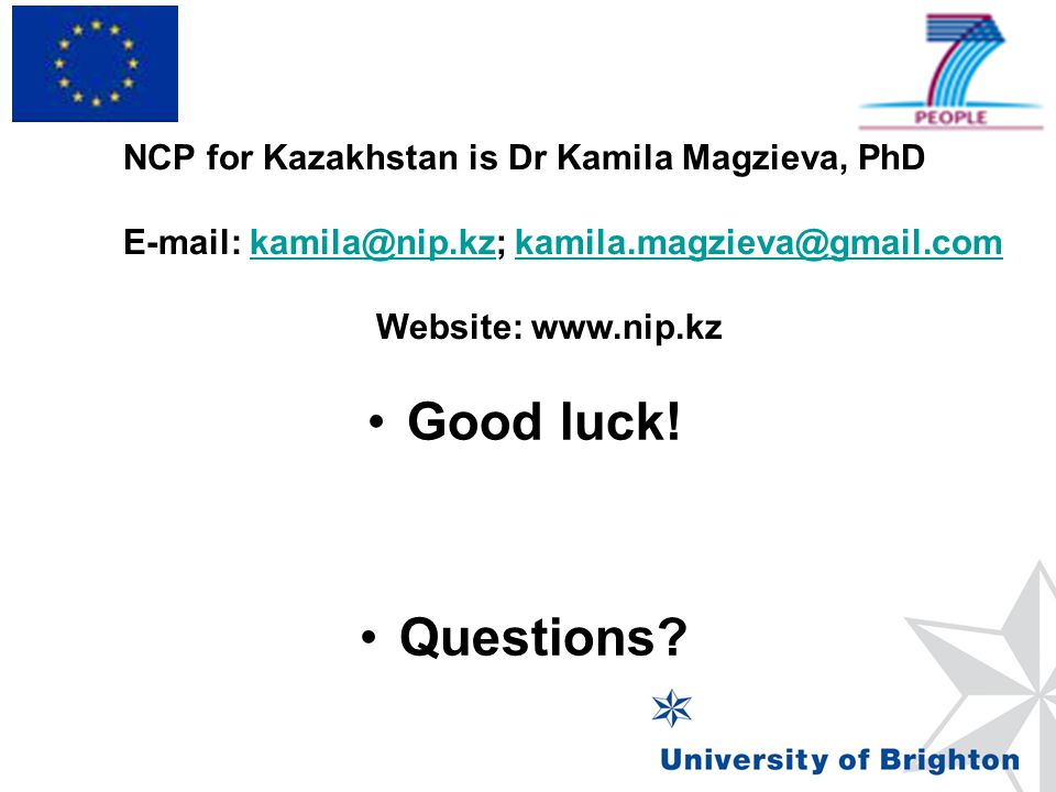 Good luck! Questions NCP for Kazakhstan is Dr Kamila Magzieva, PhD