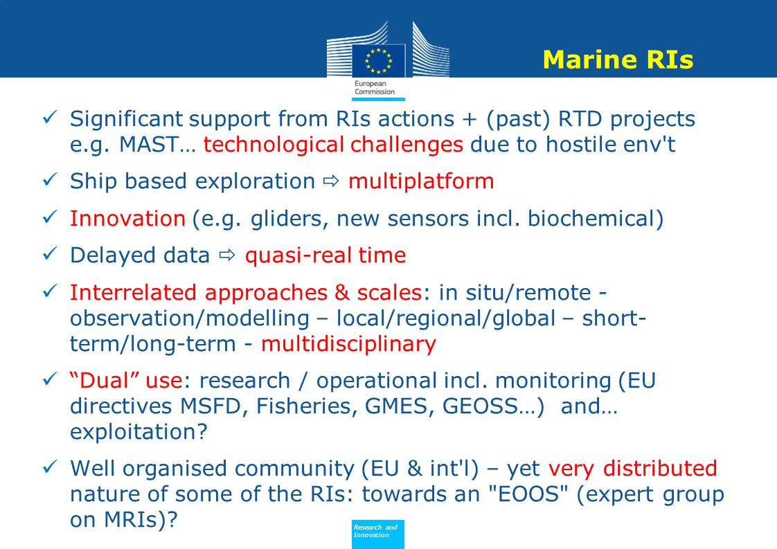 Marine RIs Significant support from RIs actions + (past) RTD projects e.g. MAST… technological challenges due to hostile env t.