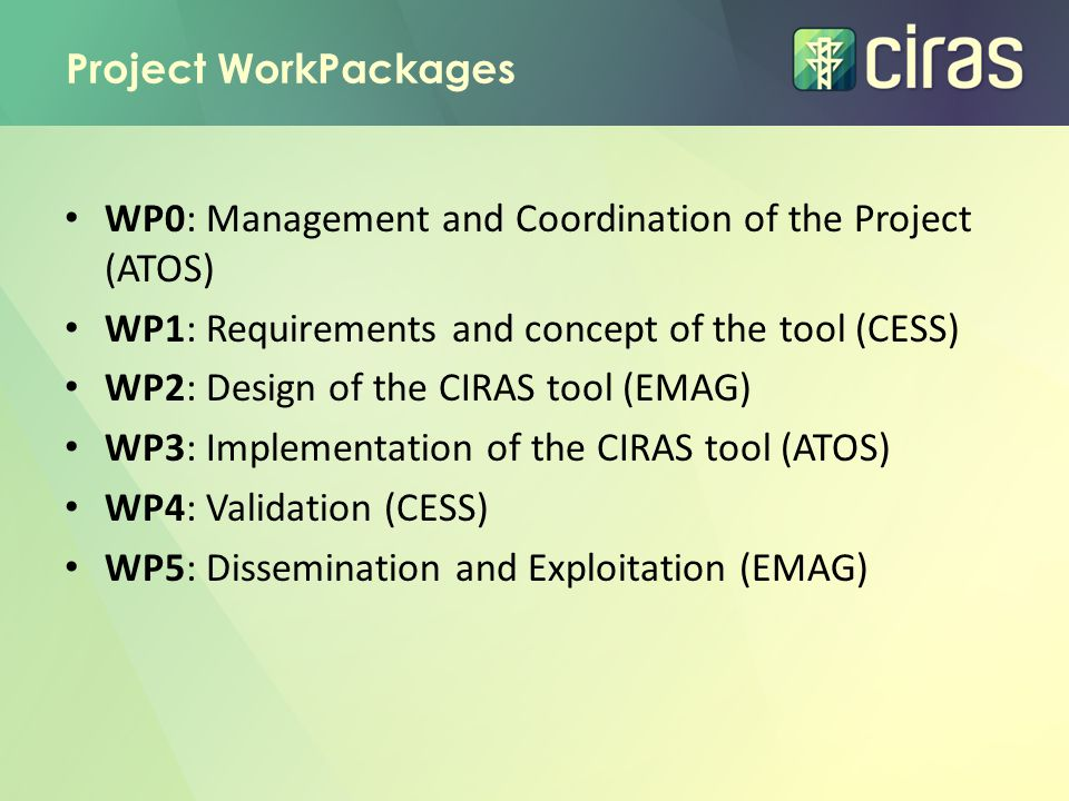 Project WorkPackages WP0: Management and Coordination of the Project (ATOS) WP1: Requirements and concept of the tool (CESS)