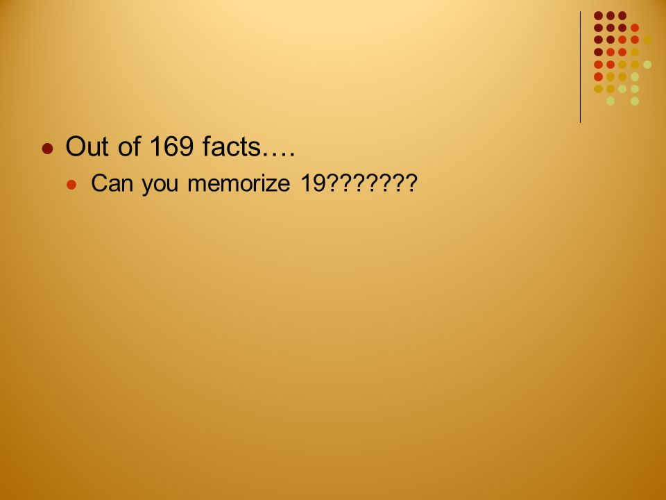 Out of 169 facts…. Can you memorize 19