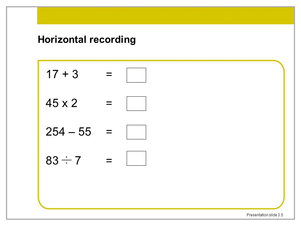 = 45 x 2 = 254 – 55 = 83 7 = Horizontal recording