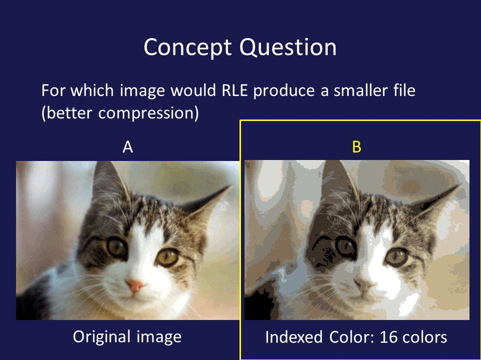 Concept Question For which image would RLE produce a smaller file (better compression) A. B. Original image.