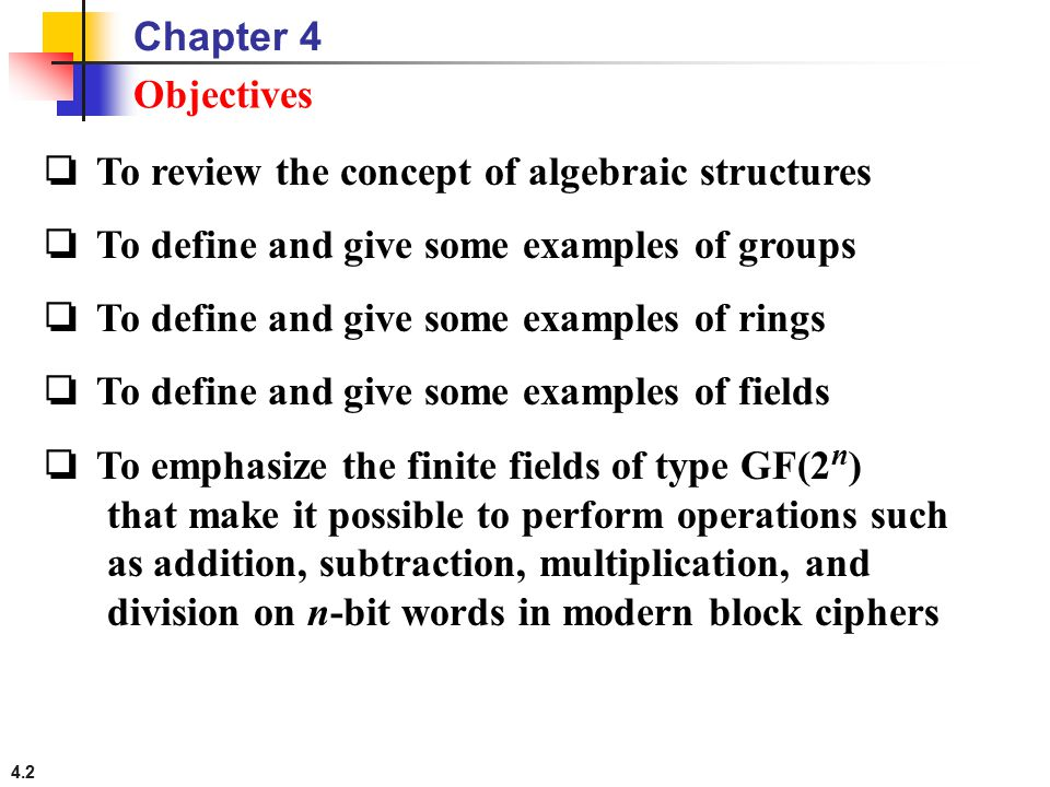Chapter 4 Objectives. ❏ To review the concept of algebraic structures. ❏ To define and give some examples of groups.