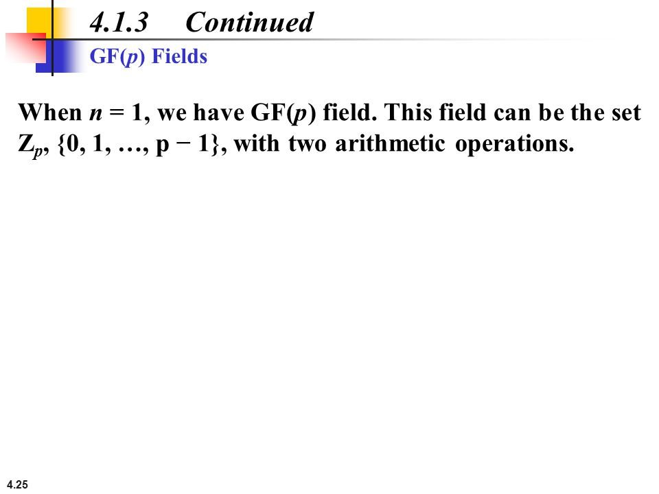 4.1.3 Continued GF(p) Fields. When n = 1, we have GF(p) field.