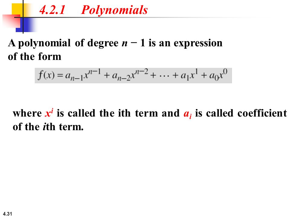 4.2.1 Polynomials A polynomial of degree n − 1 is an expression