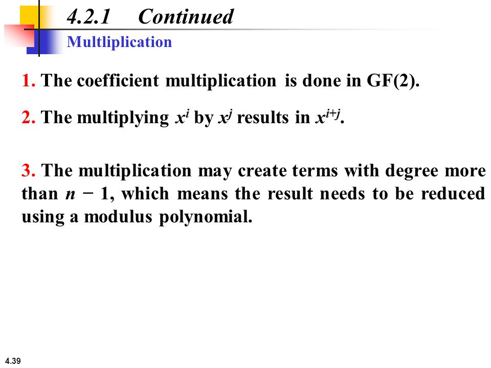 4.2.1 Continued 1. The coefficient multiplication is done in GF(2).
