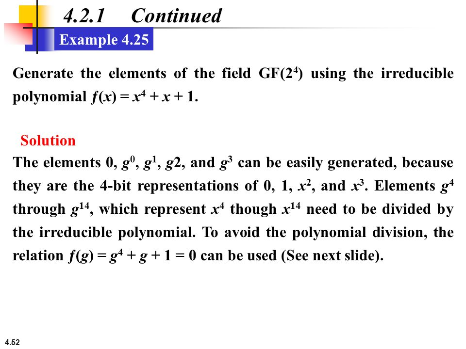 4.2.1 Continued Example Generate the elements of the field GF(24) using the irreducible polynomial ƒ(x) = x4 + x + 1.