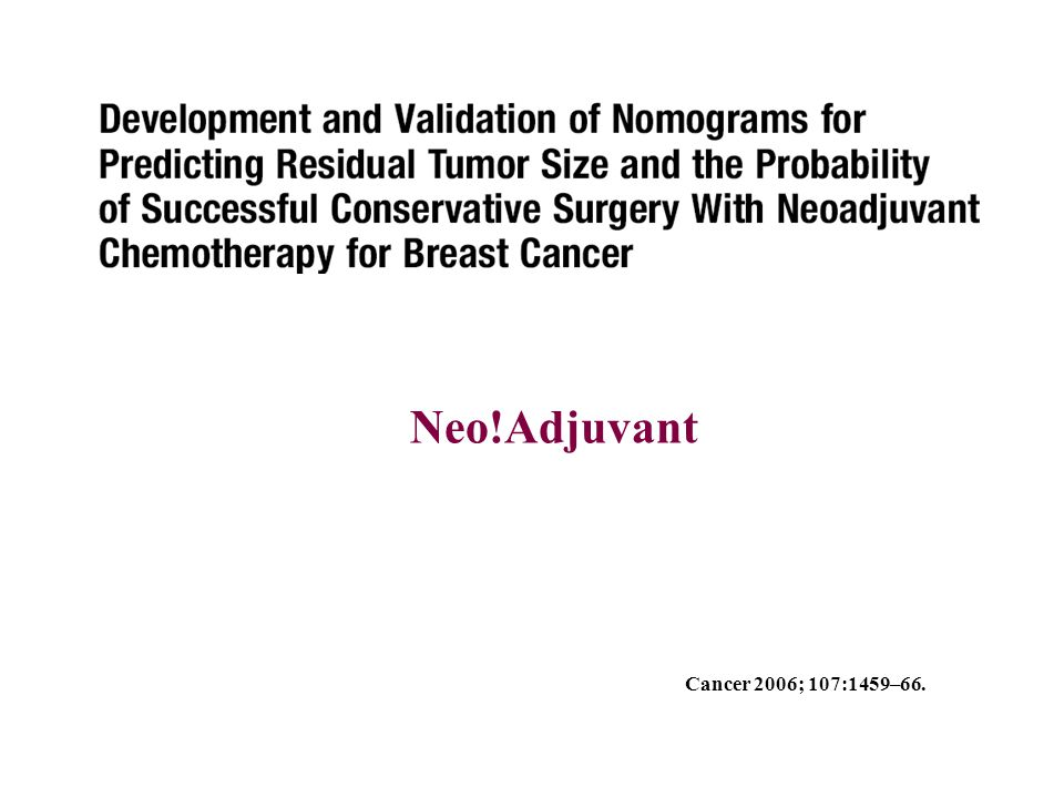 Neo!Adjuvant Cancer 2006; 107:1459–66.