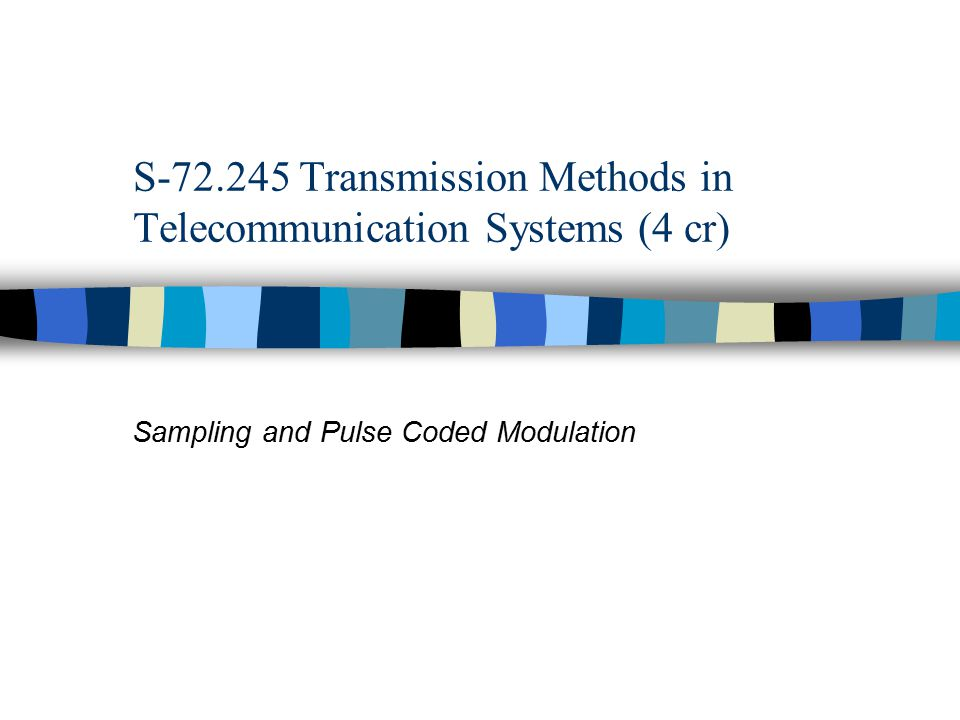 S-72.245 Transmission Methods in Telecommunication Systems (4 cr)