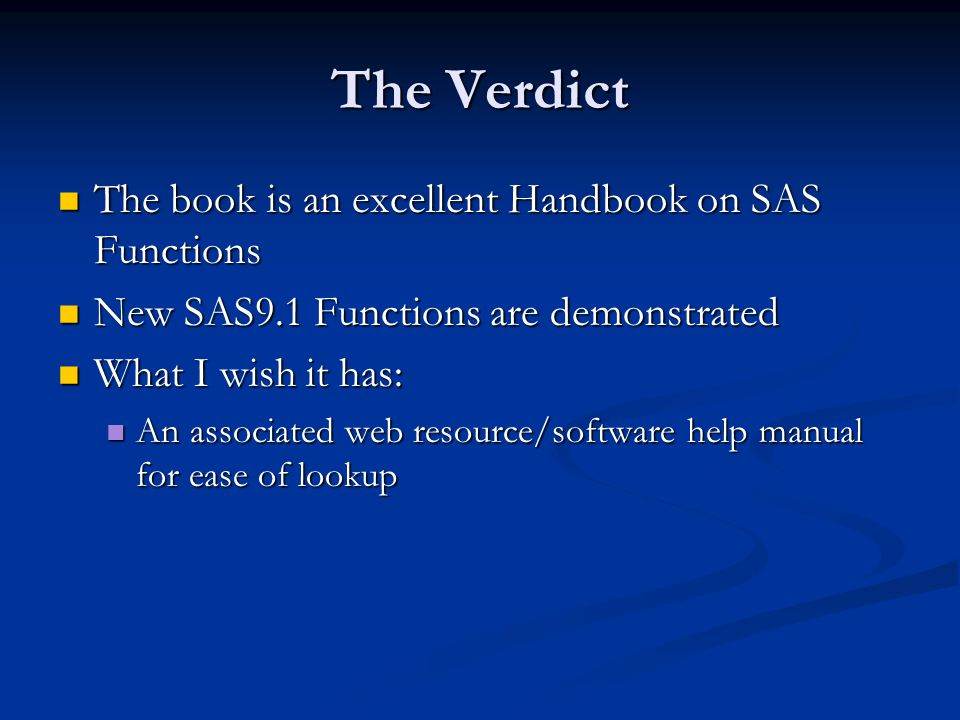 The Verdict The book is an excellent Handbook on SAS Functions