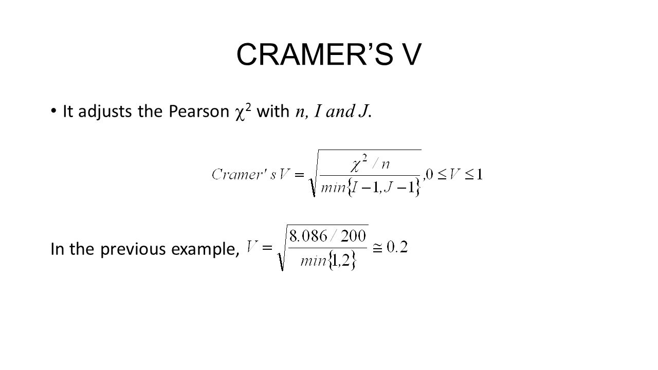 CRAMER'S V It adjusts the Pearson 2 with n, I and J.