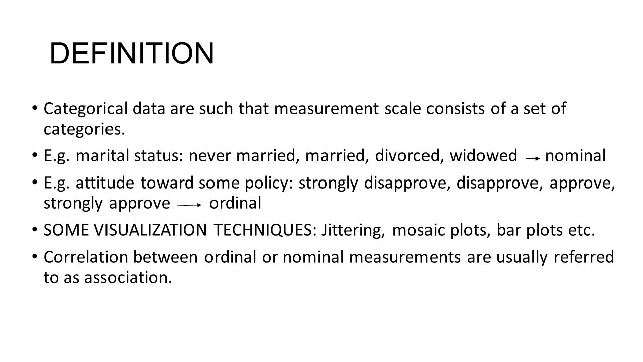 DEFINITION Categorical data are such that measurement scale consists of a set of categories.