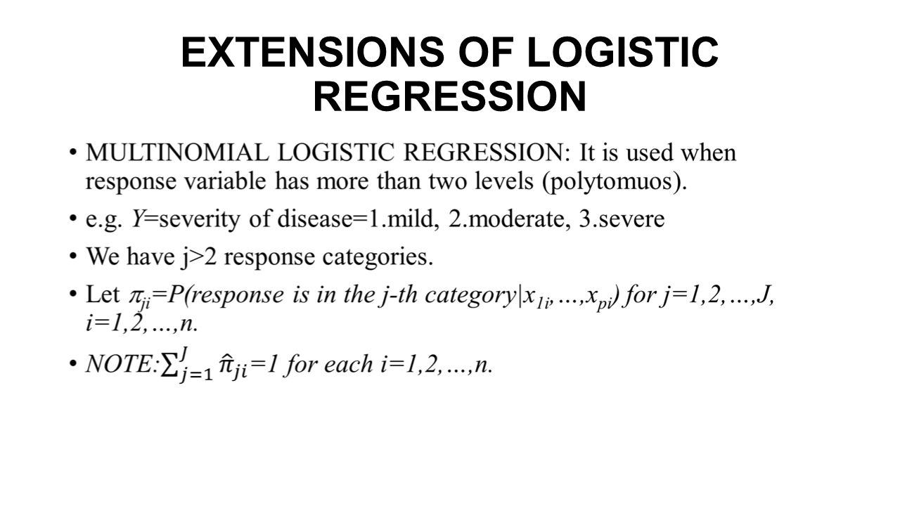 EXTENSIONS OF LOGISTIC REGRESSION