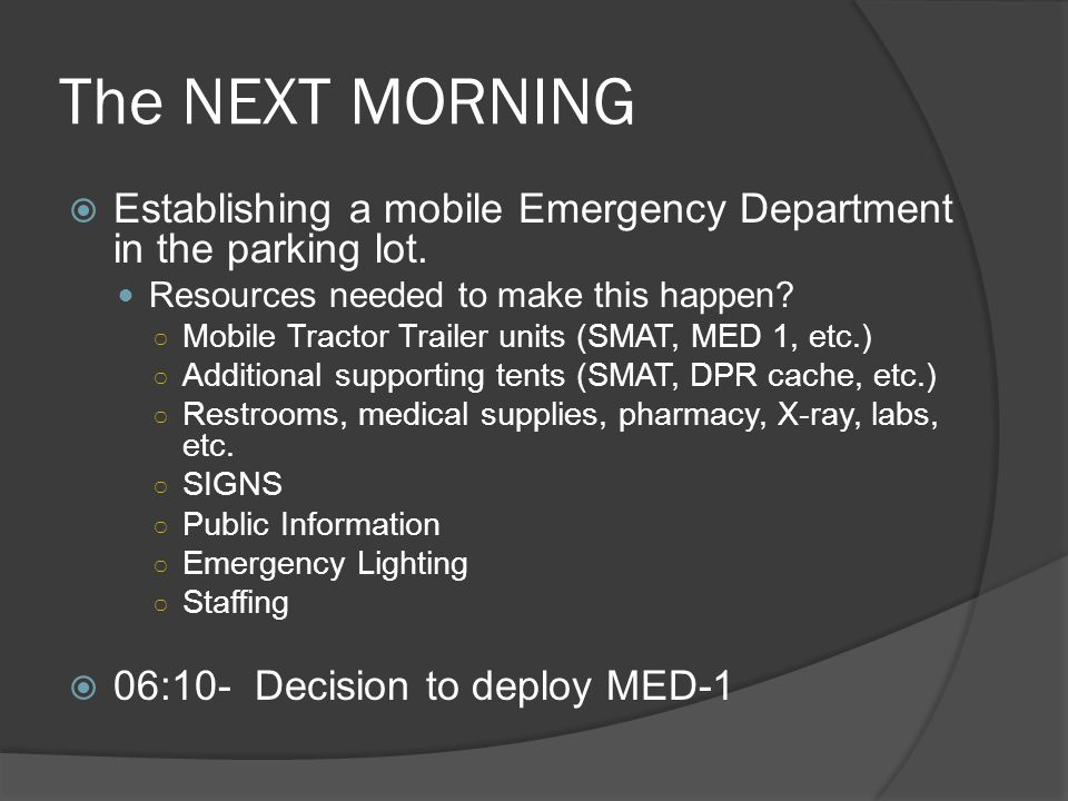 The NEXT MORNING Establishing a mobile Emergency Department in the parking lot. Resources needed to make this happen