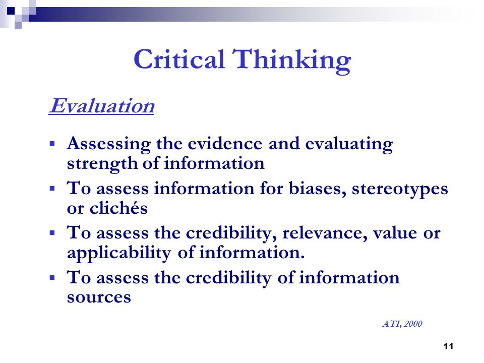 critically evaluate assessment process The foundation for critical thinking offers assessment instruments which share in the same general goal: to enable educators to gather evidence relevant to determining the extent to which instruction is teaching students to think critically (in the process of learning content.