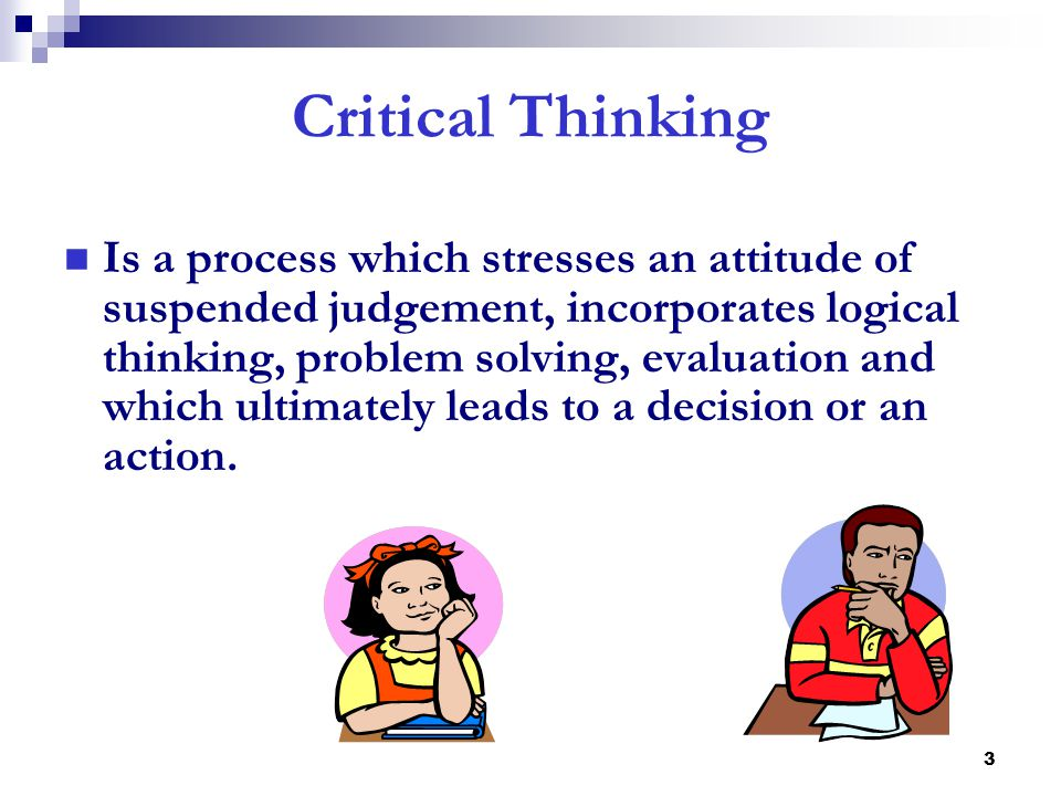 critical thinking process in nursing The critical thinking process provides nurses with the ability to use purposeful thinking and reflective reasoning to examine ideas, assumptions, principles critical thinkers in nursing practice the cognitive skills of analyzing, applying standards, discriminating, information seeking, logical reasoning.