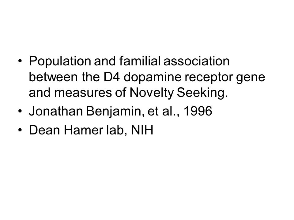 Population and familial association between the D4 dopamine receptor gene and measures of Novelty Seeking.