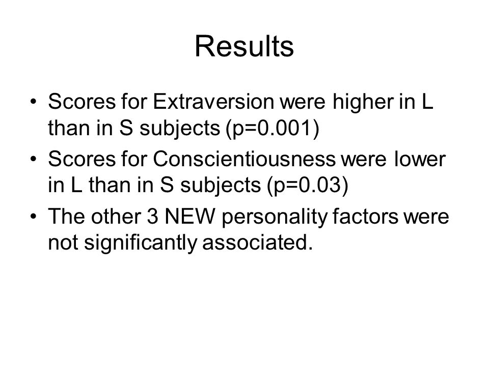 Results Scores for Extraversion were higher in L than in S subjects (p=0.001)