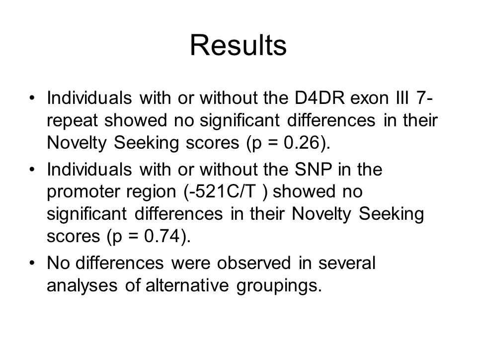 Results Individuals with or without the D4DR exon III 7-repeat showed no significant differences in their Novelty Seeking scores (p = 0.26).