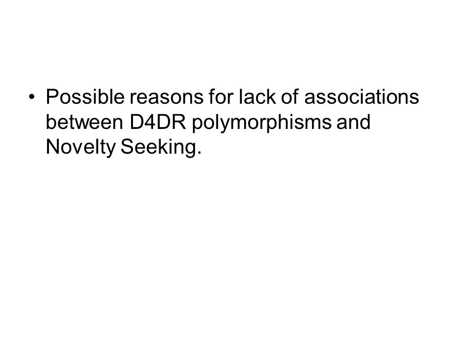 Possible reasons for lack of associations between D4DR polymorphisms and Novelty Seeking.