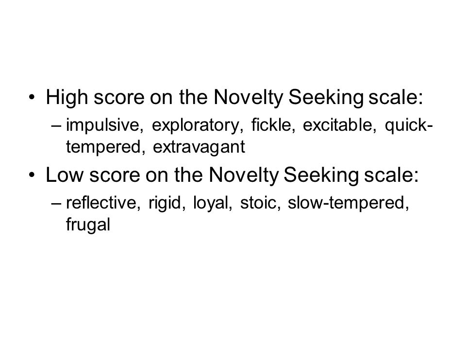 High score on the Novelty Seeking scale: