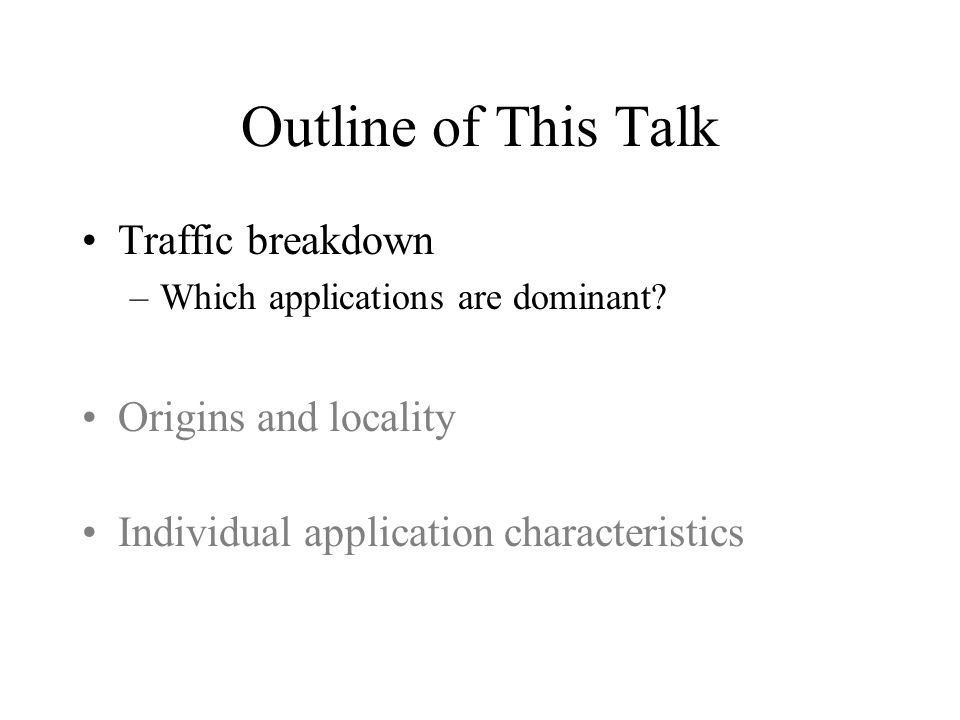 Outline of This Talk Traffic breakdown Origins and locality