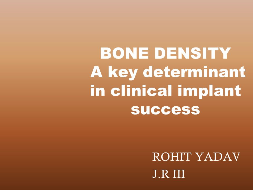 BONE DENSITY A key determinant in clinical implant success