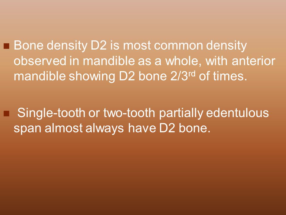 Bone density D2 is most common density observed in mandible as a whole, with anterior mandible showing D2 bone 2/3rd of times.