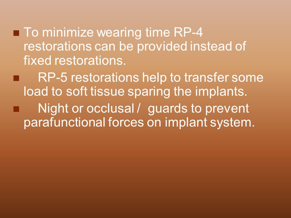 To minimize wearing time RP-4 restorations can be provided instead of fixed restorations.