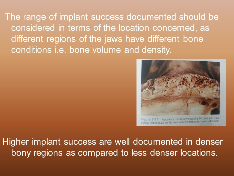 The range of implant success documented should be considered in terms of the location concerned, as different regions of the jaws have different bone conditions i.e. bone volume and density.