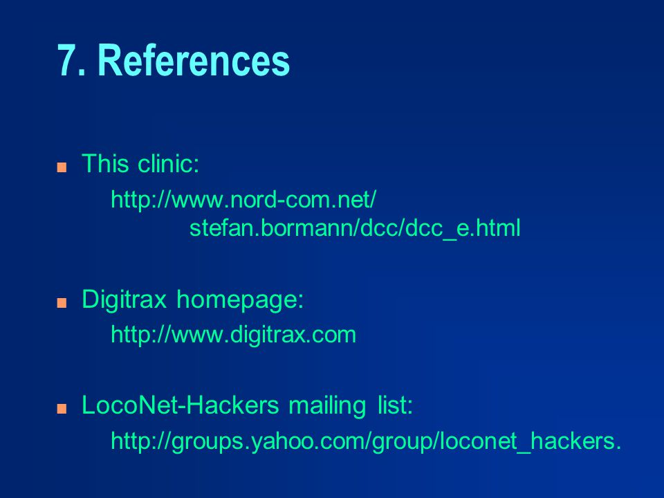 7. References This clinic: Digitrax homepage: