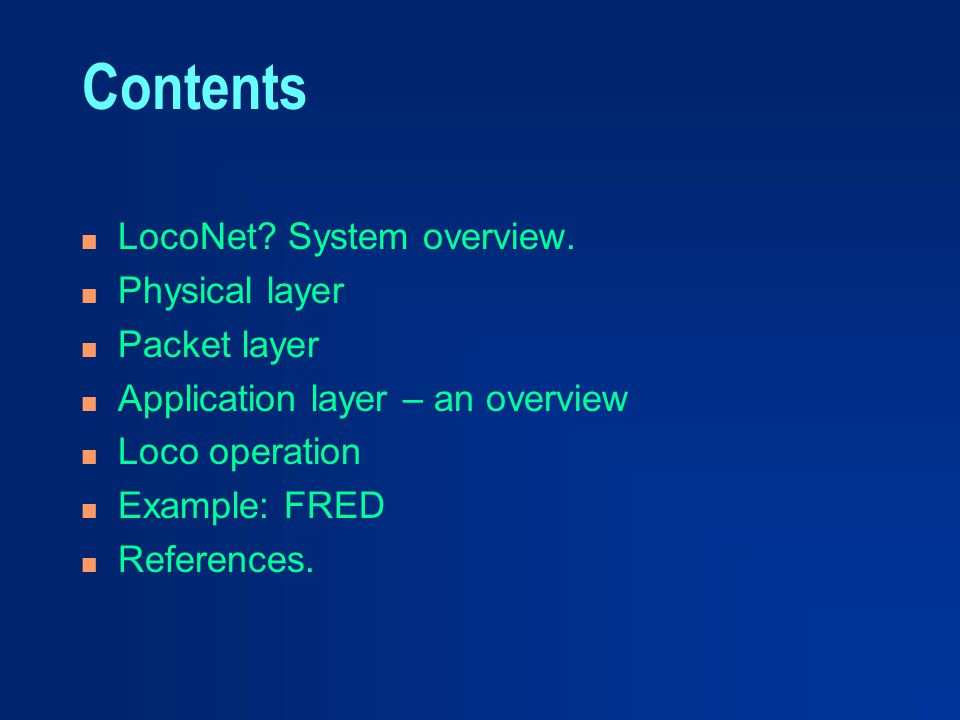 Contents LocoNet System overview. Physical layer Packet layer