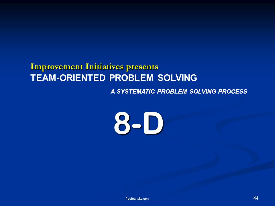 8-D Improvement Initiatives presents TEAM-ORIENTED PROBLEM SOLVING