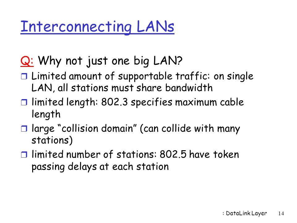 Interconnecting LANs Q: Why not just one big LAN