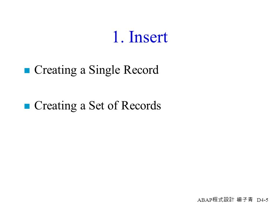 1. Insert Creating a Single Record Creating a Set of Records