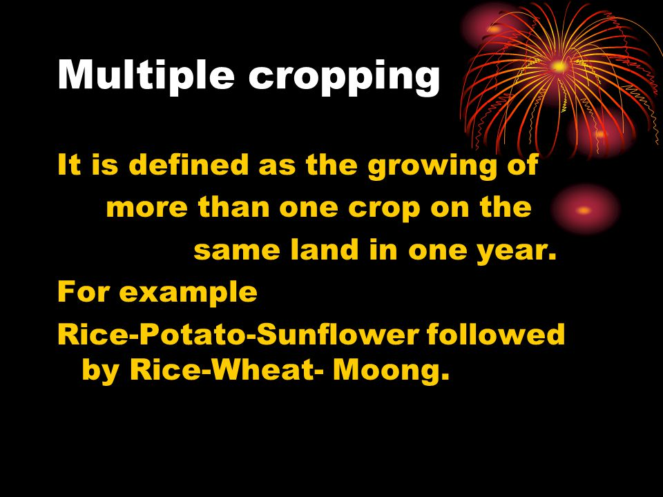 Multiple cropping It is defined as the growing of