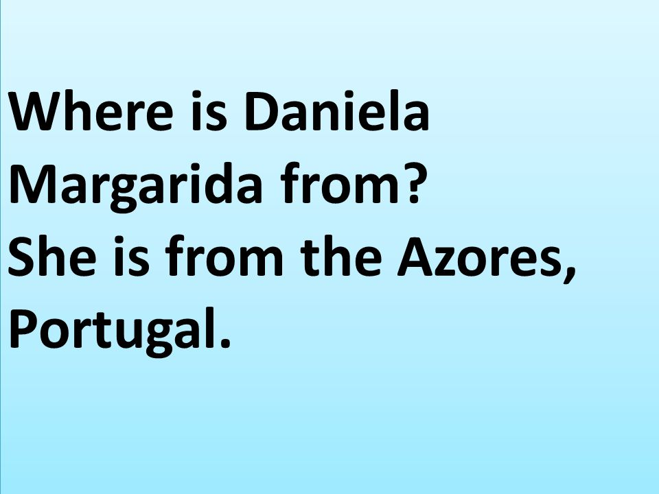 Where is Daniela Margarida from She is from the Azores, Portugal.