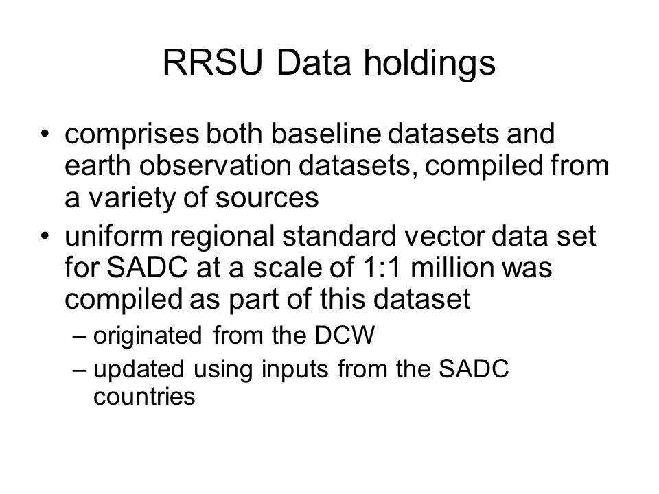 RRSU Data holdings comprises both baseline datasets and earth observation datasets, compiled from a variety of sources.