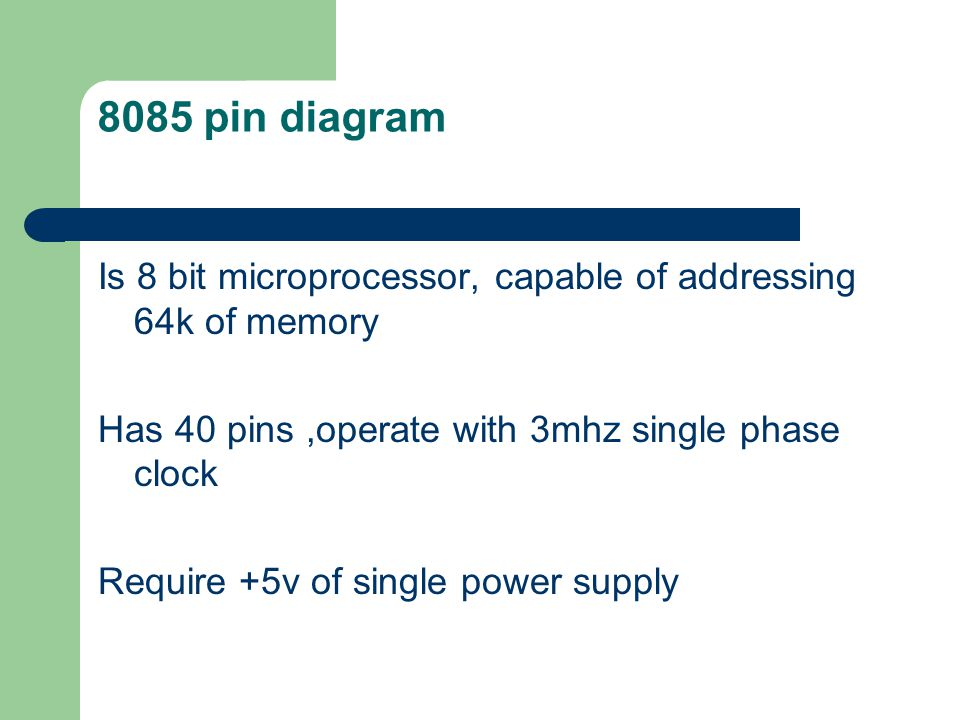 8085 pin diagram Is 8 bit microprocessor, capable of addressing 64k of memory. Has 40 pins ,operate with 3mhz single phase clock.