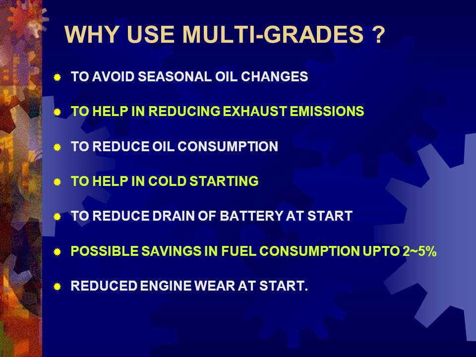 WHY USE MULTI-GRADES TO AVOID SEASONAL OIL CHANGES