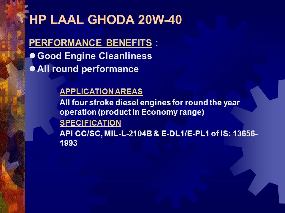 HP LAAL GHODA 20W-40 PERFORMANCE BENEFITS : Good Engine Cleanliness