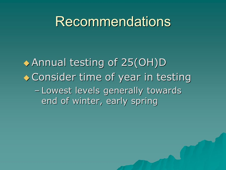 Recommendations Annual testing of 25(OH)D