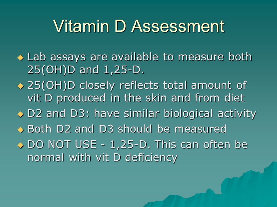 Vitamin D Assessment Lab assays are available to measure both 25(OH)D and 1,25-D.