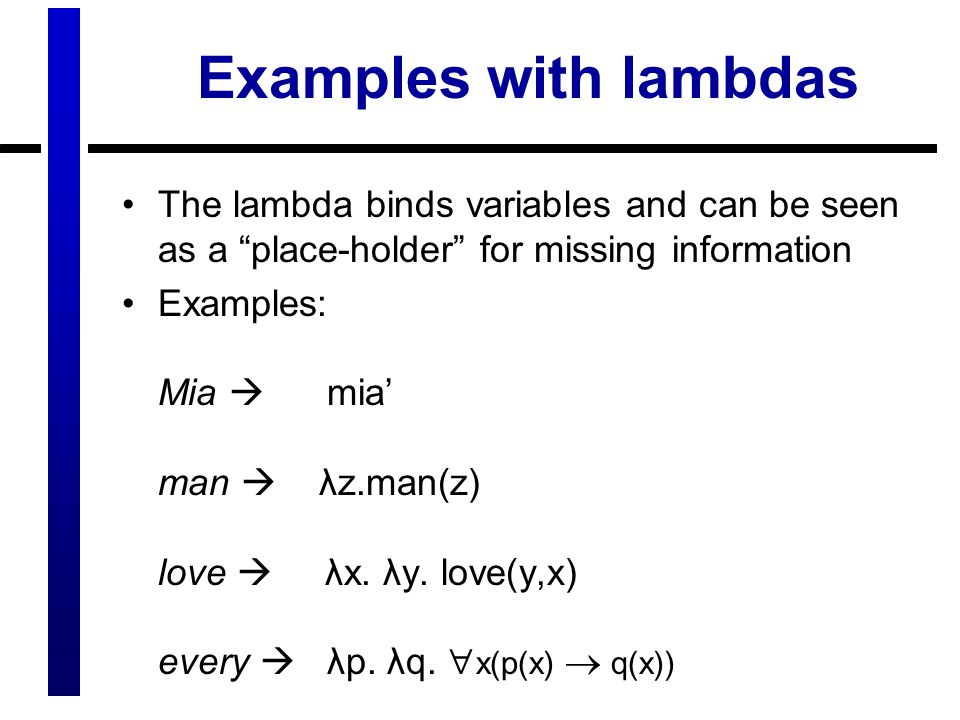 Examples with lambdas The lambda binds variables and can be seen as a place-holder for missing information.